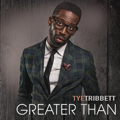 Greater Than   -     By: Tye Tribbett