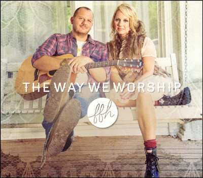 The Way We Worship   -     By: FFH
