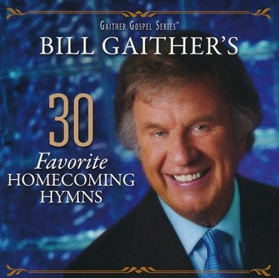 Bill Gaither's 30 Favorite Homecoming Hymns   -     By: Bill Gaither