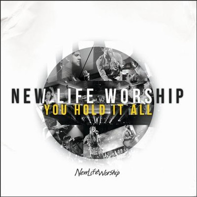 You Hold It All   -     By: New Life Worship