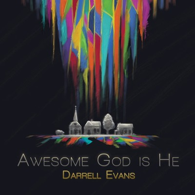Awesome God Is He   -     By: Darrell Evans