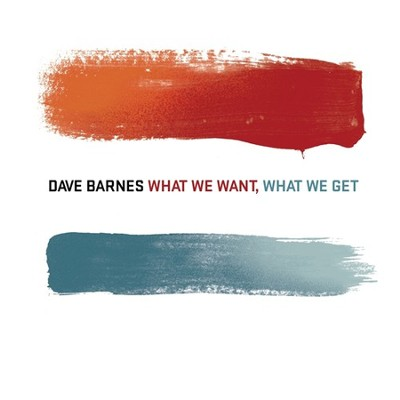 What We Want, What We Get CD   -     By: Dave Barnes