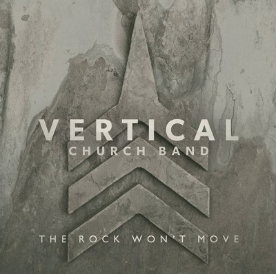 The Rock Won't Move   -     By: Vertical Church Band