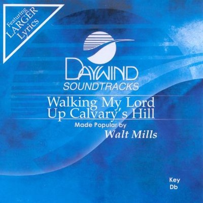 Walking My Lord Up Calvary's Hill, Accompaniment CD   -     By: Walt Mills