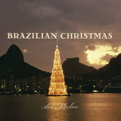 Brazilian Christmas: A Brazilian Jazz Holiday  Experience  -     By: Lori Mechem