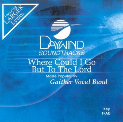 Where Could I Go But To The Lord, Accompaniment CD   -     By: Gaither Vocal Band