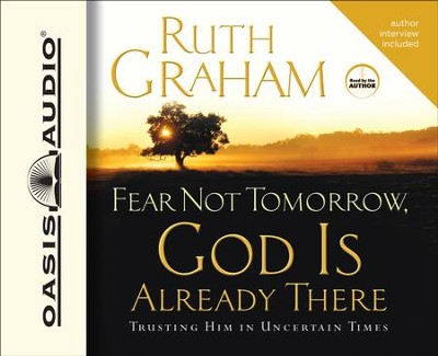 Fear Not Tomorrow, God is Already There: Trusting Him in Uncertain Times - Unabridged Audiobook  [Download] -     Narrated By: Ruth Graham     By: Ruth Graham