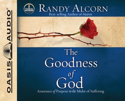 The Goodness of God: Assurance of Purpose in the Midst of Suffering - Unabridged Audiobook  [Download] -     Narrated By: Randy Alcorn     By: Randy Alcorn