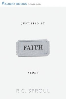 Justified by Faith Alone - Unabridged Audiobook  [Download] -     By: R.C. Sproul
