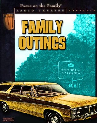 Radio Theatre: Family Outings   [Download] -     By: Focus on the Family Radio Theatre