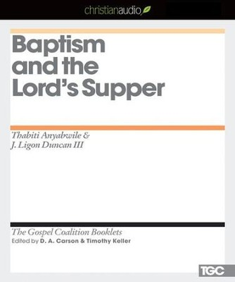 Baptism and the Lord's Supper - Unabridged Audiobook  [Download] -     Edited By: D.A. Carson     By: Thabiti Anyabwile, J. Ligon Duncan
