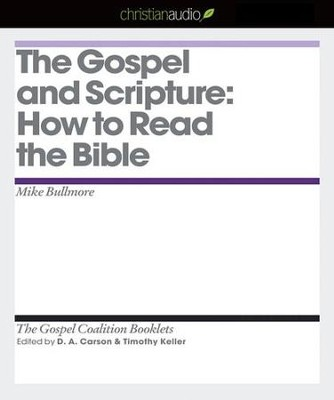 The Gospel and Scripture: How to Read the Bible - Unabridged Audiobook  [Download] -     Edited By: Timothy Keller     By: Mike Bullmore, D.A. Carson