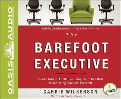 The Barefoot Executive: The Ultimate Guide to Being Your Own Boss and Achieving Financial Freedom - Unabridged Audiobook  [Download] -     By: Carrie Wilkerson
