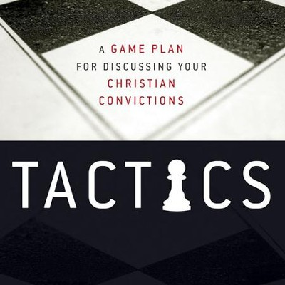 Tactics: A Game Plan for Discussing Your Christian Convictions Audiobook  [Download] -     Narrated By: Tom Parks     By: Gregory Koukl