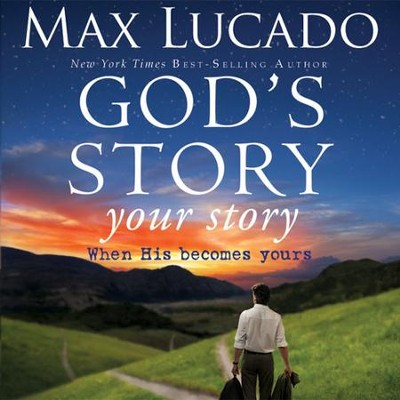 God's Story, Your Story: When His Becomes Yours Audiobook  [Download] -     By: Max Lucado