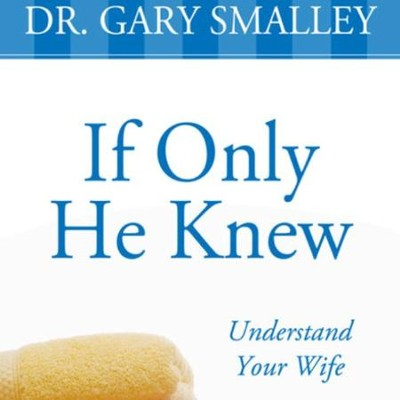 If Only He Knew: Understand Your Wife - Revised Audiobook  [Download] -     By: Gary Smalley