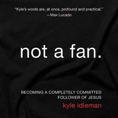 Not a Fan: Becoming a Completely Committed Follower of Jesus Audiobook  [Download] -     Narrated By: Kyle Idleman     By: Kyle Idleman