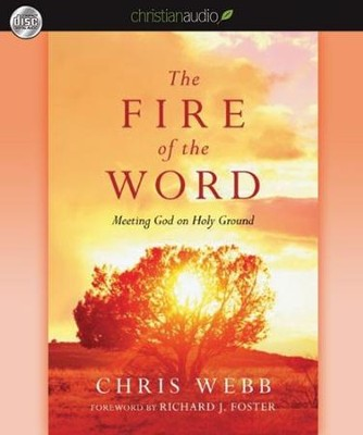 The Fire of the Word: Meeting God on Holy Ground - Unabridged Audiobook  [Download] -     By: Chris Webb, Richard J. Foster