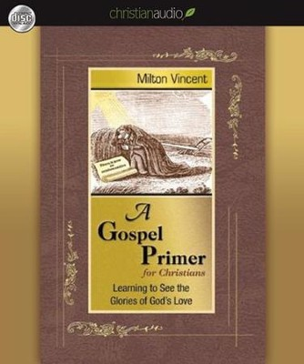 A Gospel Primer for Christians: Learning to See the Glories of God's Love - Unabridged Audiobook  [Download] -     By: Milton Vincent