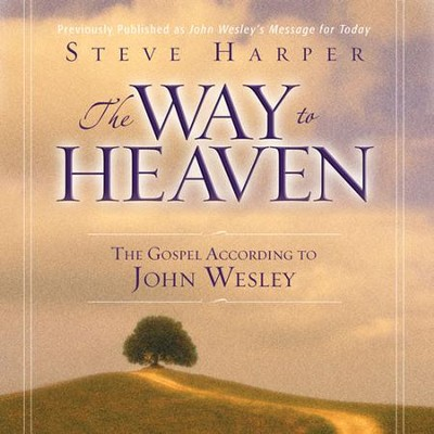 The Way to Heaven: The Gospel According to John Wesley Audiobook  [Download] -     Narrated By: Maurice England     By: Steve Harper