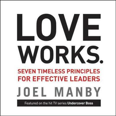 Love Works: Seven Timeless Principles for Effective Leaders Audiobook  [Download] -     By: Joel Manby