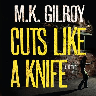Cuts Like a Knife - Unabridged Audiobook  [Download] -     By: M.K. Gilroy