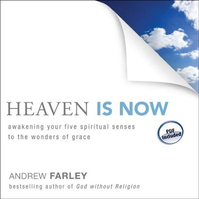 Heaven Is Now: Awakening Your Five Spiritual Senses to the Wonders of Grace - Unabridged Audiobook  [Download] -     Narrated By: Jon Gauger     By: Andrew Farley