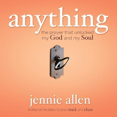 Anything: The Prayer That Unlocked My God and My Soul - Unabridged Audiobook  [Download] -     Narrated By: Jaimee Draper     By: Jennie Allen