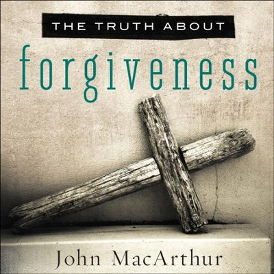 The Truth About Forgiveness - Unabridged Audiobook  [Download] -     Narrated By: Maurice England     By: John MacArthur