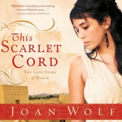 This Scarlet Cord: The Love Story of Rahab - Unabridged Audiobook  [Download] -     By: Joan Wolf