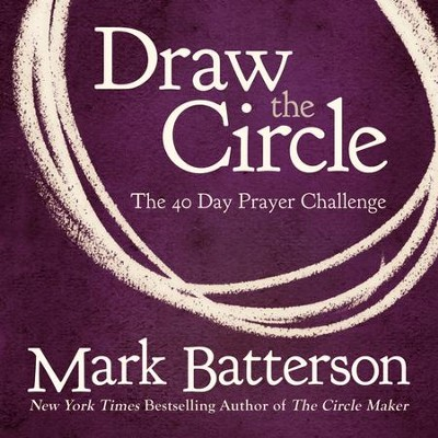 Draw the Circle: The 40 Day Prayer Challenge Audiobook  [Download] -     By: Mark Batterson