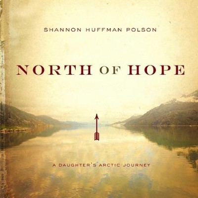 North of Hope: A Daughter's Arctic Journey Audiobook  [Download] -     By: Shannon Polson