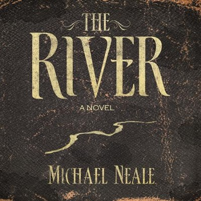 The River: A Novel - Unabridged Audiobook  [Download] -     By: Michael Neale