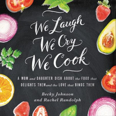 We Laugh, We Cry, We Cook: A Bacon Lovin' Mama and a Vegan Eatin' Daughter Dish about the Differences that Test Them and the Love that Binds Them Audiobook  [Download] -     By: Becky Johnson, Rachel Randolph