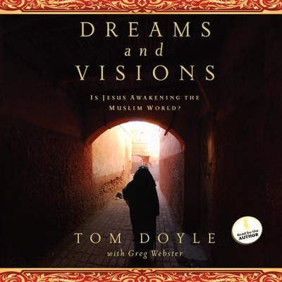 Dreams and Visions: Is Jesus Awakening the Muslim World? - Unabridged Audiobook  [Download] -     Narrated By: Tom Doyle     By: Tom Doyle, Greg Webster