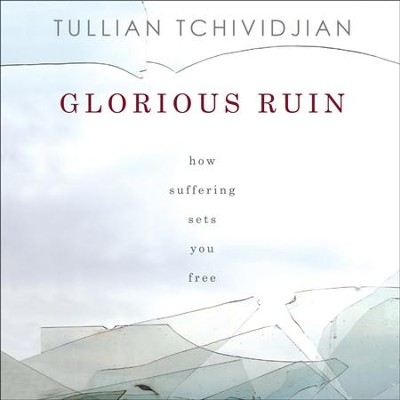Glorious Ruin: How Suffering Sets You Free - Unabridged Audiobook  [Download] -     By: Tullian Tchividjian & Kelly Ryan Dolan(Narrator)