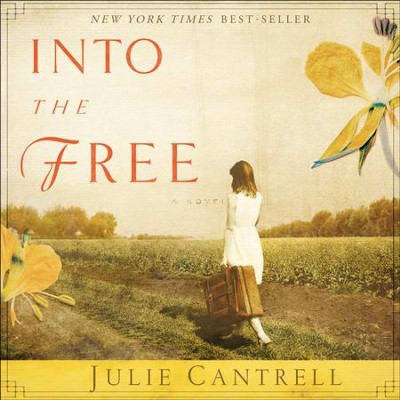 Into the Free: A Novel - Unabridged Audiobook  [Download] -     Narrated By: Luci Christian Bell     By: Julie Cantrell