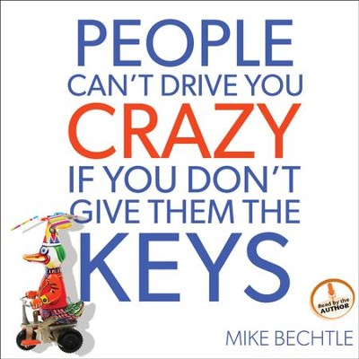 People Can't Drive You Crazy if You Don't Give Them the Keys - Unabridged Audiobook  [Download] -     Narrated By: Mike Bechtle     By: Mike Bechtle