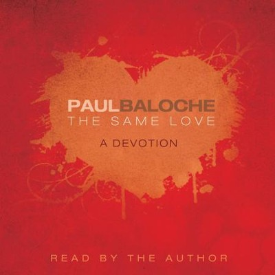 The Same Love: A Devotion - Unabridged Audiobook  [Download] -     By: Paul Baloche & Paul Baloche(Narrator)