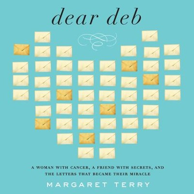 Dear Deb: A Woman with Cancer, a Friend With Secrets, and the Letters That Become Their Miracle - Unabridged Audiobook  [Download] -     By: Margaret Terry