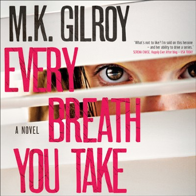 Every Breath You Take: A Novel - Unabridged Audiobook  [Download] -     By: M.K. Gilroy