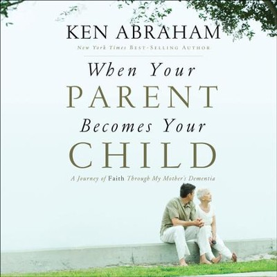 When Your Parent Becomes Your Child: I'll Love You Forever - Unabridged Audiobook  [Download] -     Narrated By: Tim Lundeen     By: Ken Abraham