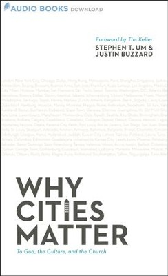 Why Cities Matter: To God, the Culture, and the Church - Unabridged Audiobook  [Download] -     Narrated By: Conrad Bear     By: Stephen T. Um, Justin Buzzard