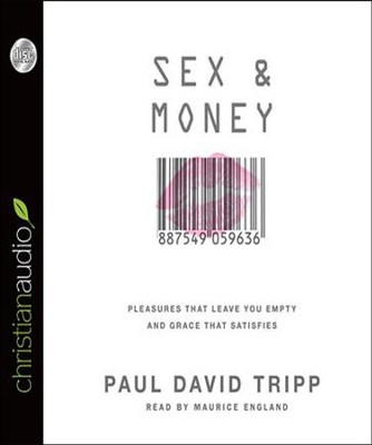 Sex and Money: Pleasures That Leave You Empty and Grace That Satisfies - Unabridged Audiobook  [Download] -     Narrated By: Maurice England     By: Paul David Tripp