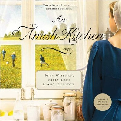 An Amish Kitchen - Unabridged Audiobook  [Download] -     By: Beth Wiseman, Amy Clipston, Kelly Long