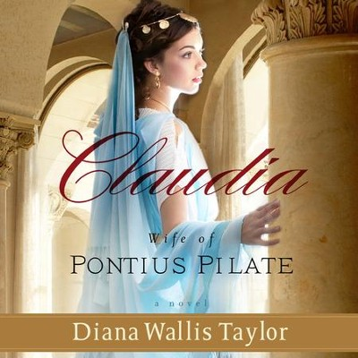 Claudia, Wife of Pontius Pilate: A Novel - Unabridged Audiobook  [Download] -     Narrated By: Rebecca Gallagher     By: Diana Wallis Taylor