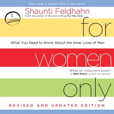 For Women Only, Revised and Updated Edition: What You Need to Know About the Inner Lives of Men - Unabridged Audiobook  [Download] -     By: Shaunti Feldhahn & Shaunti Feldhahn(Narrator)