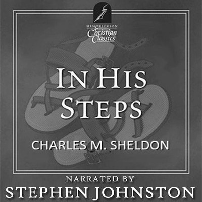 In His Steps: Hendrickson Christian Classics  [Download] -     Narrated By: Stephen Johnston     By: Charles Sheldon