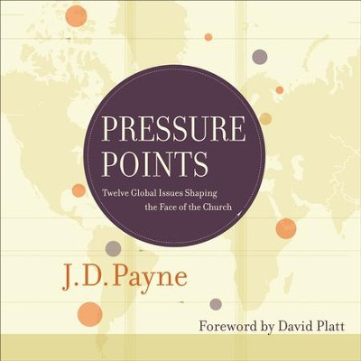 Pressure Points: Twelve Global Issues Shaping the Face of the Church - Unabridged Audiobook  [Download] -     By: J.D. Payne