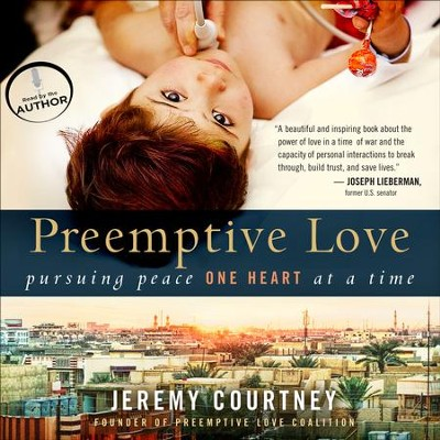Preemptive Love: Pursuing Peace One Heart at a Time - Unabridged Audiobook  [Download] -     Narrated By: Jeremy Courtney     By: Jeremy Courtney